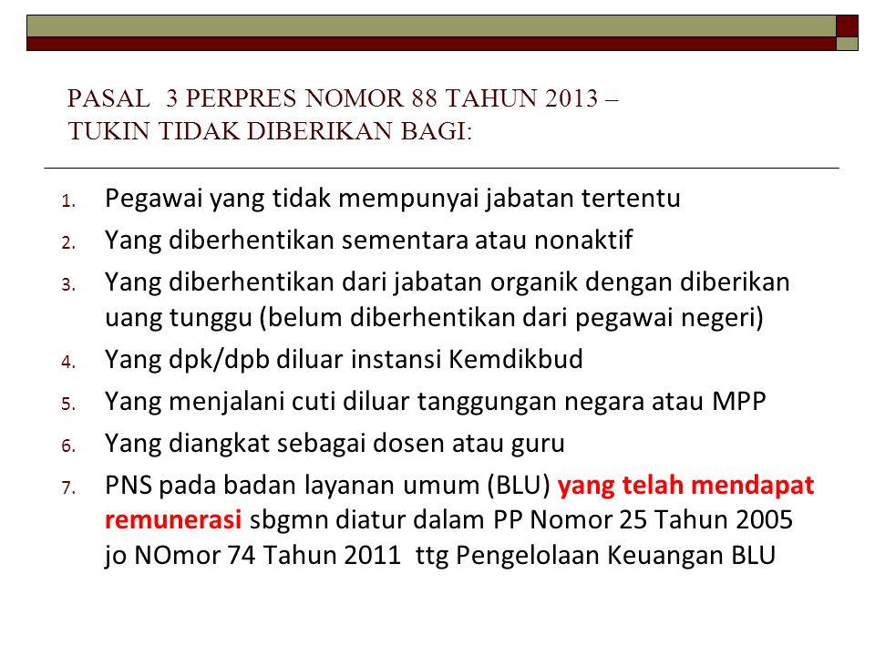 PASAL 3 PERPRES NOMOR 88 TAHUN 2013 – TUKIN TIDAK DIBERIKAN BAGI: