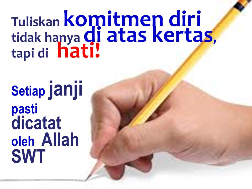 Tuliskan komitmen diri tidak hanya di atas kertas, tapi di hati!