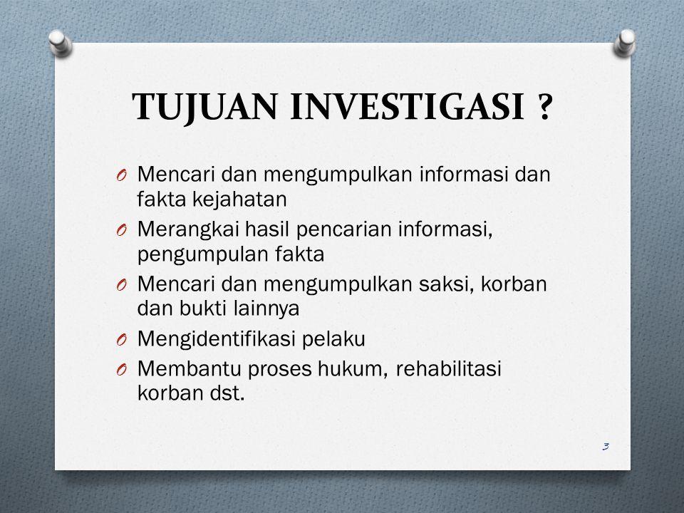 TUJUAN INVESTIGASI Mencari dan mengumpulkan informasi dan fakta kejahatan. Merangkai hasil pencarian informasi, pengumpulan fakta.