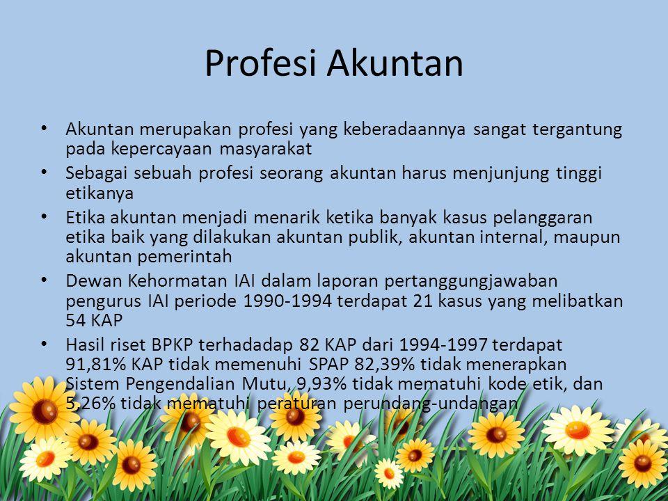 Profesi Akuntan Akuntan merupakan profesi yang keberadaannya sangat tergantung pada kepercayaan masyarakat.