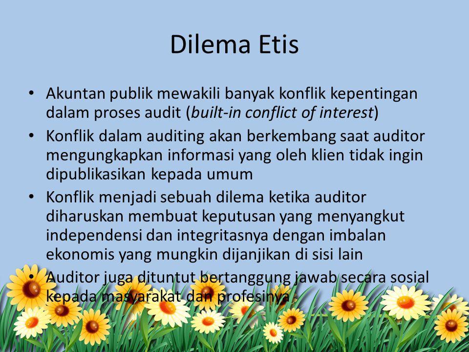 Dilema Etis Akuntan publik mewakili banyak konflik kepentingan dalam proses audit (built-in conflict of interest)
