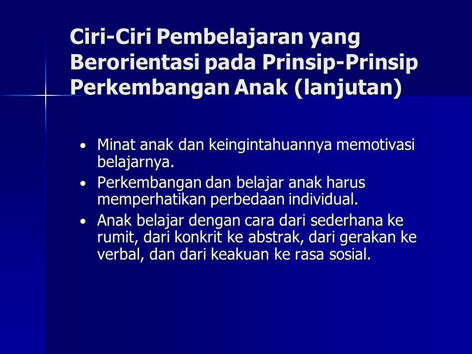 Ciri-Ciri Pembelajaran yang Berorientasi pada Prinsip-Prinsip Perkembangan Anak (lanjutan)