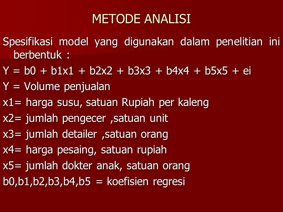 METODE ANALISI Spesifikasi model yang digunakan dalam penelitian ini berbentuk : Y = b0 + b1x1 + b2x2 + b3x3 + b4x4 + b5x5 + ei.