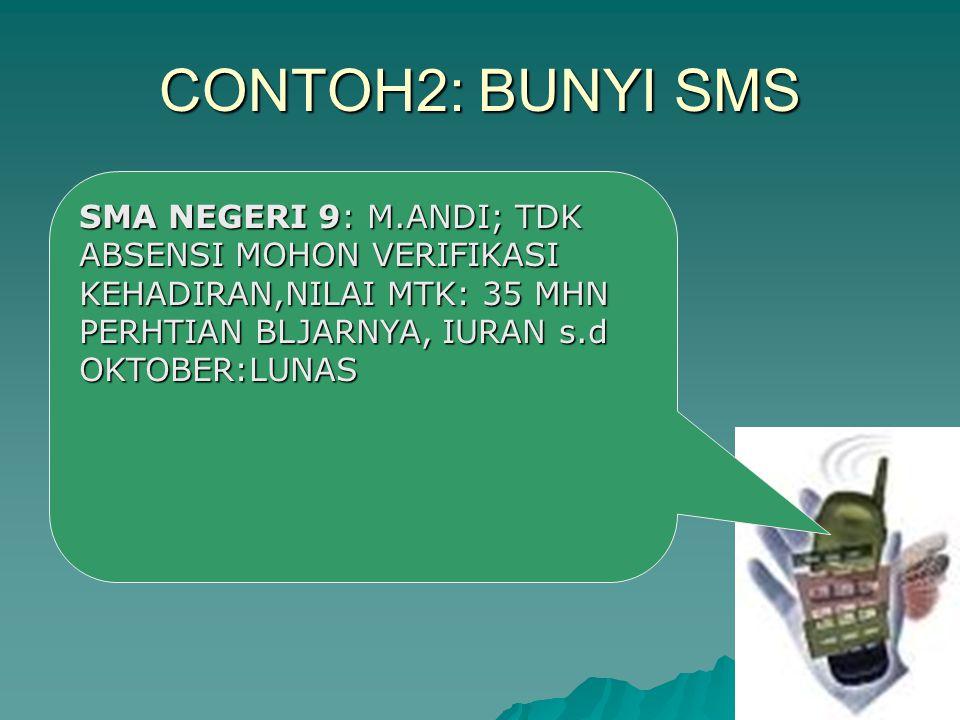 CONTOH2: BUNYI SMS SMA NEGERI 9: M.ANDI; TDK ABSENSI MOHON VERIFIKASI KEHADIRAN,NILAI MTK: 35 MHN PERHTIAN BLJARNYA, IURAN s.d OKTOBER:LUNAS.
