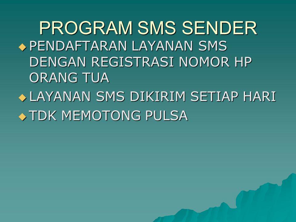 PROGRAM SMS SENDER PENDAFTARAN LAYANAN SMS DENGAN REGISTRASI NOMOR HP ORANG TUA. LAYANAN SMS DIKIRIM SETIAP HARI.