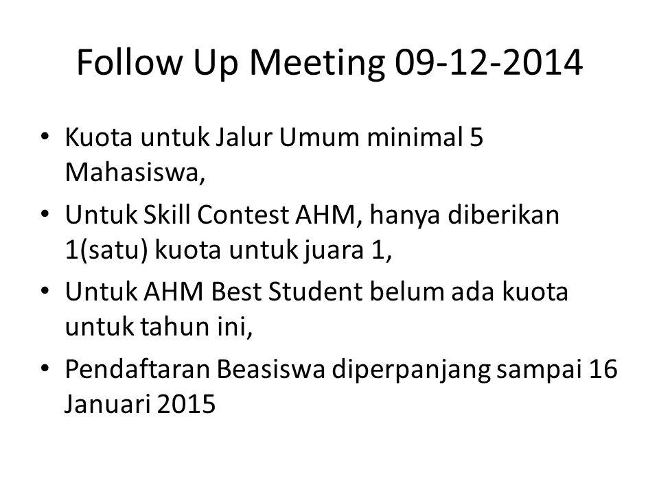 Follow Up Meeting 09-12-2014 Kuota untuk Jalur Umum minimal 5 Mahasiswa, Untuk Skill Contest AHM, hanya diberikan 1(satu) kuota untuk juara 1,