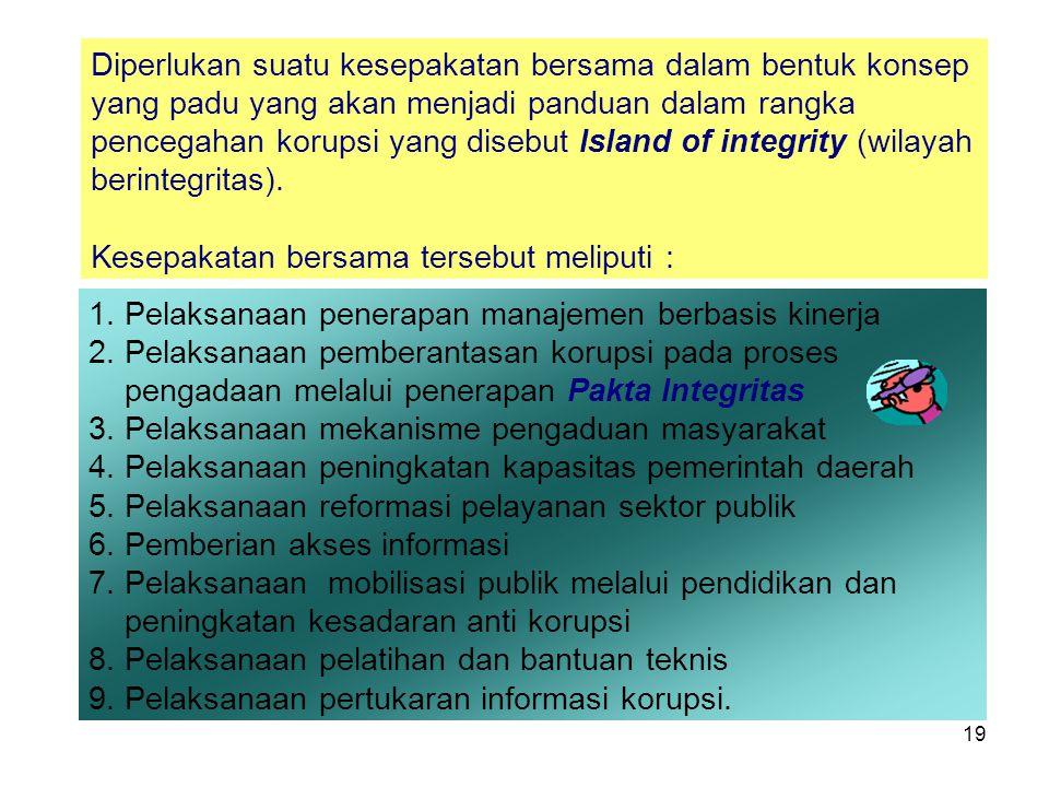 Diperlukan suatu kesepakatan bersama dalam bentuk konsep yang padu yang akan menjadi panduan dalam rangka pencegahan korupsi yang disebut Island of integrity (wilayah berintegritas).