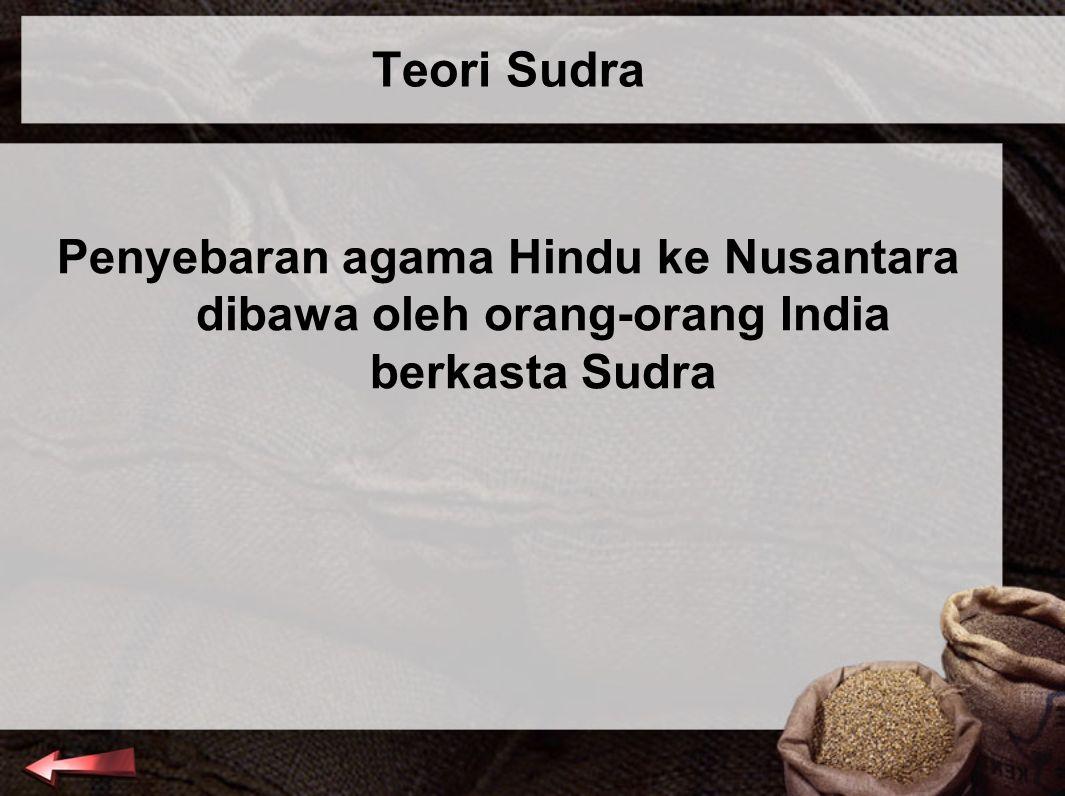 Teori Sudra Penyebaran agama Hindu ke Nusantara dibawa oleh orang-orang India berkasta Sudra
