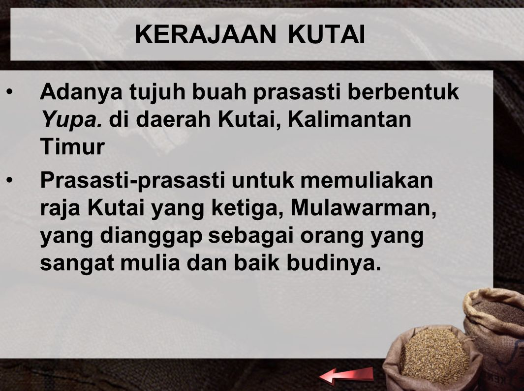 KERAJAAN KUTAI Adanya tujuh buah prasasti berbentuk Yupa. di daerah Kutai, Kalimantan Timur.