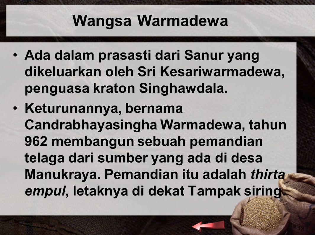 Wangsa Warmadewa Ada dalam prasasti dari Sanur yang dikeluarkan oleh Sri Kesariwarmadewa, penguasa kraton Singhawdala.