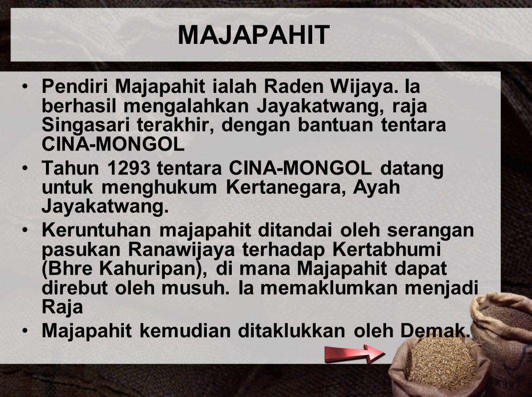 MAJAPAHIT Pendiri Majapahit ialah Raden Wijaya. Ia berhasil mengalahkan Jayakatwang, raja Singasari terakhir, dengan bantuan tentara CINA-MONGOL.
