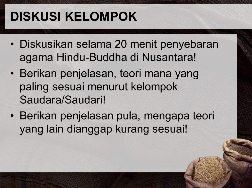 DISKUSI KELOMPOK Diskusikan selama 20 menit penyebaran agama Hindu-Buddha di Nusantara!