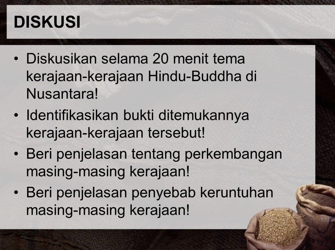 DISKUSI Diskusikan selama 20 menit tema kerajaan-kerajaan Hindu-Buddha di Nusantara! Identifikasikan bukti ditemukannya kerajaan-kerajaan tersebut!