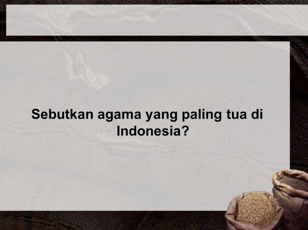 Sebutkan agama yang paling tua di Indonesia