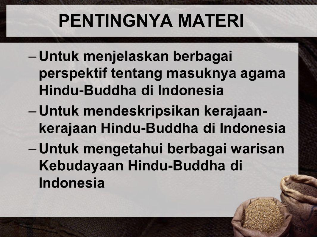 PENTINGNYA MATERI Untuk menjelaskan berbagai perspektif tentang masuknya agama Hindu-Buddha di Indonesia.