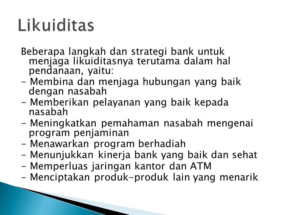Likuiditas Beberapa langkah dan strategi bank untuk menjaga likuiditasnya terutama dalam hal pendanaan, yaitu: