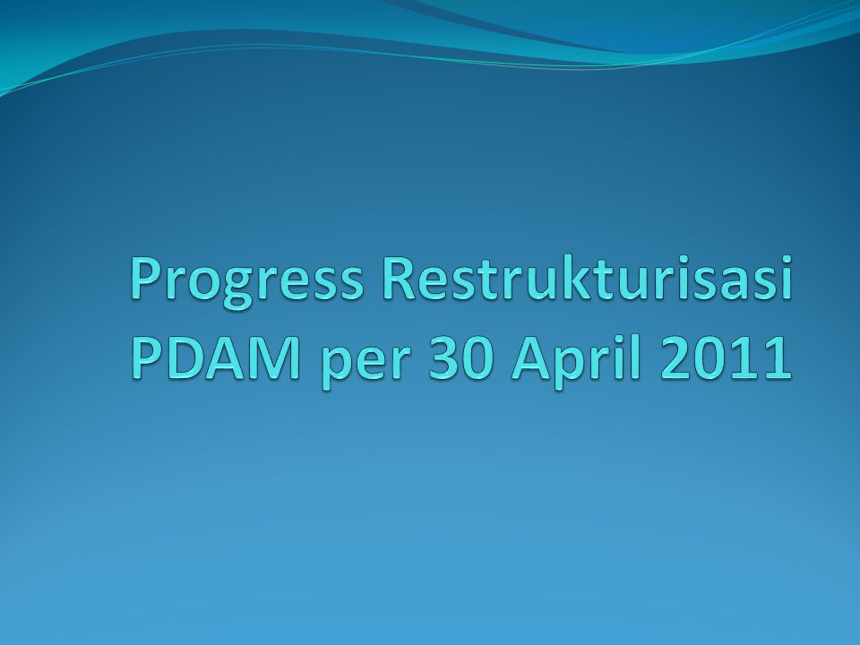 Progress Restrukturisasi PDAM per 30 April 2011