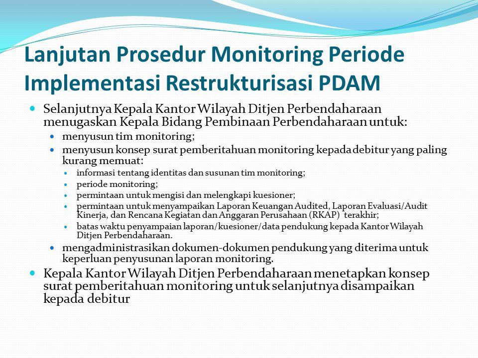 Lanjutan Prosedur Monitoring Periode Implementasi Restrukturisasi PDAM