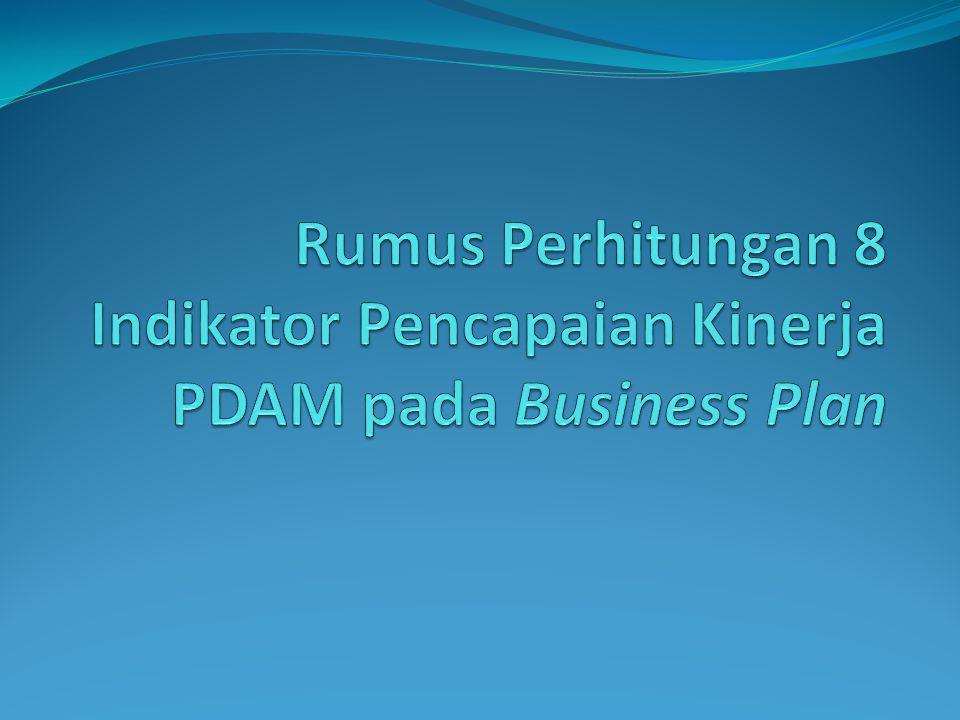Rumus Perhitungan 8 Indikator Pencapaian Kinerja PDAM pada Business Plan