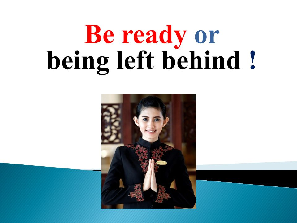Be ready or being left behind !