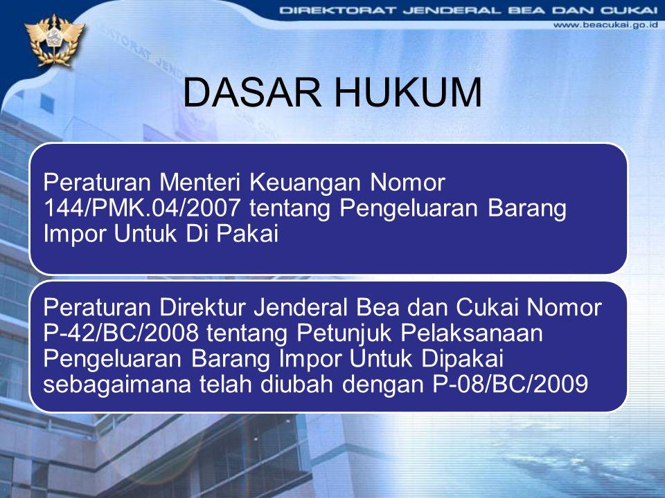 DASAR HUKUM Peraturan Menteri Keuangan Nomor 144/PMK.04/2007 tentang Pengeluaran Barang Impor Untuk Di Pakai.