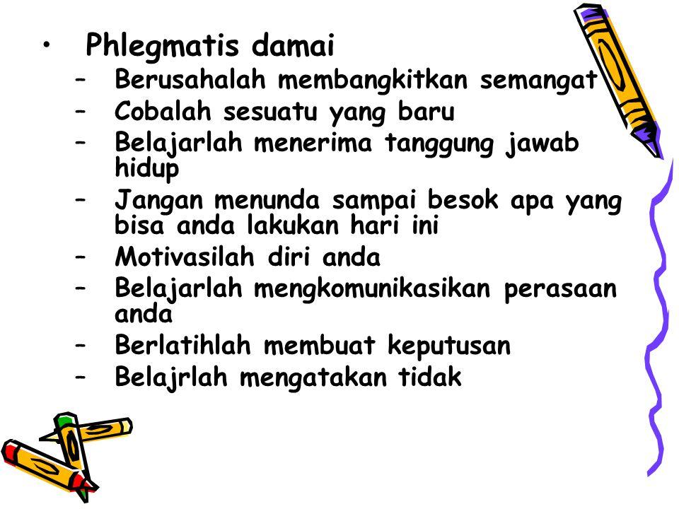 Phlegmatis damai Berusahalah membangkitkan semangat