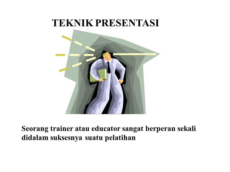 TEKNIK PRESENTASI Seorang trainer atau educator sangat berperan sekali didalam suksesnya suatu pelatihan.