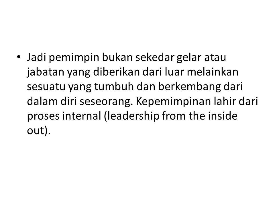 Jadi pemimpin bukan sekedar gelar atau jabatan yang diberikan dari luar melainkan sesuatu yang tumbuh dan berkembang dari dalam diri seseorang.