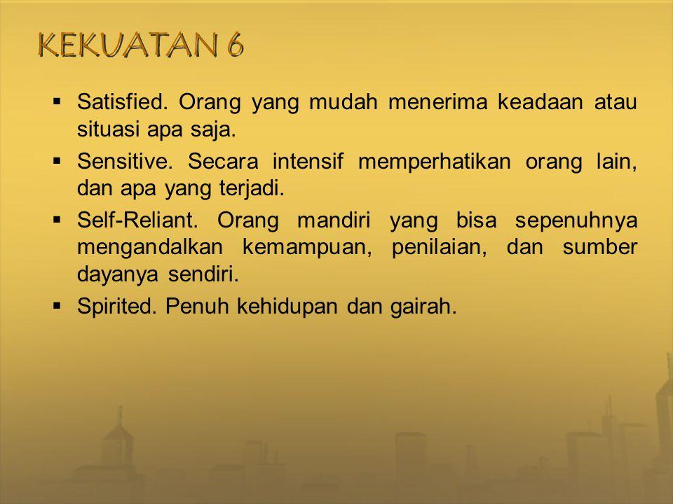 KEKUATAN 6 Satisfied. Orang yang mudah menerima keadaan atau situasi apa saja.