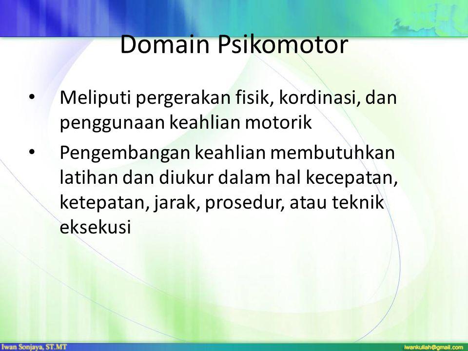 Domain Psikomotor Meliputi pergerakan fisik, kordinasi, dan penggunaan keahlian motorik.