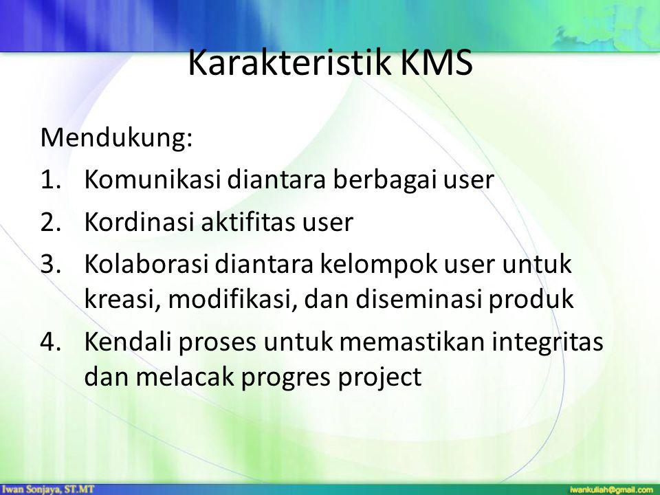 Karakteristik KMS Mendukung: Komunikasi diantara berbagai user