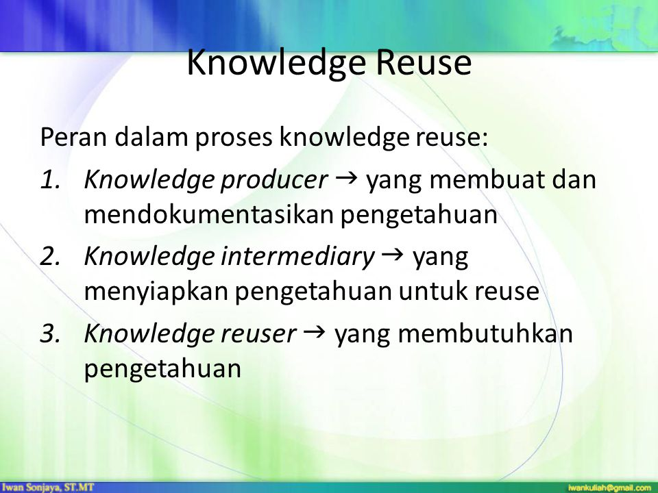 Knowledge Reuse Peran dalam proses knowledge reuse: