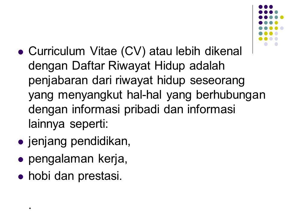 Curriculum Vitae (CV) atau lebih dikenal dengan Daftar Riwayat Hidup adalah penjabaran dari riwayat hidup seseorang yang menyangkut hal-hal yang berhubungan dengan informasi pribadi dan informasi lainnya seperti: