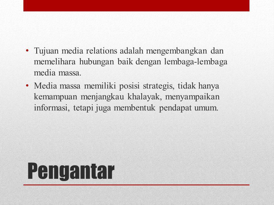 Tujuan media relations adalah mengembangkan dan memelihara hubungan baik dengan lembaga-lembaga media massa.