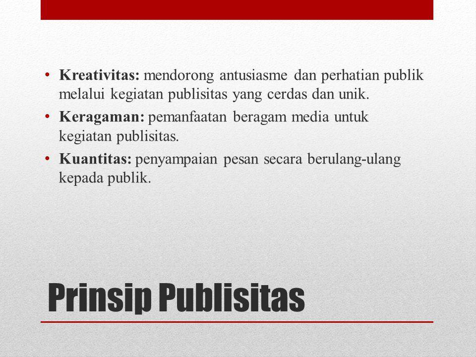 Kreativitas: mendorong antusiasme dan perhatian publik melalui kegiatan publisitas yang cerdas dan unik.
