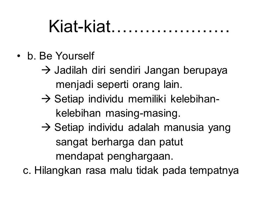 Kiat-kiat………………… b. Be Yourself  Jadilah diri sendiri Jangan berupaya