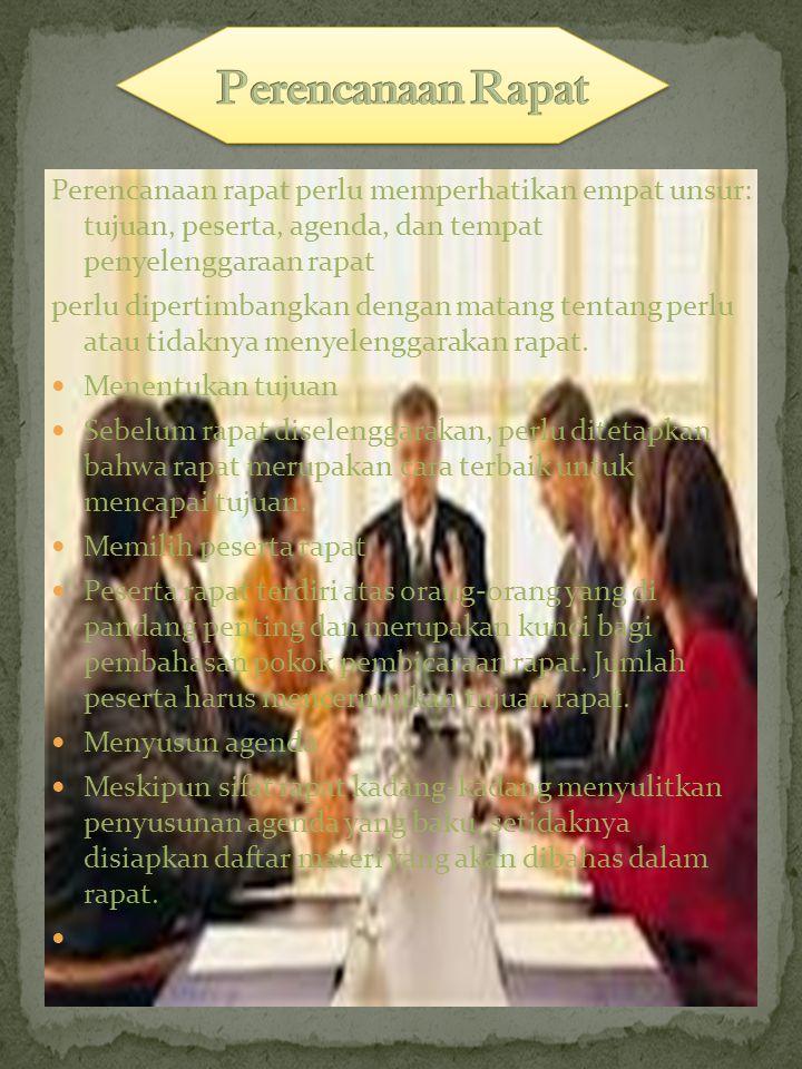 Perencanaan Rapat Perencanaan rapat perlu memperhatikan empat unsur: tujuan, peserta, agenda, dan tempat penyelenggaraan rapat.