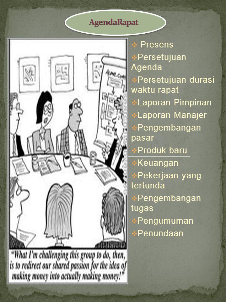AgendaRapat Presens. Persetujuan Agenda. Persetujuan durasi waktu rapat. Laporan Pimpinan. Laporan Manajer.
