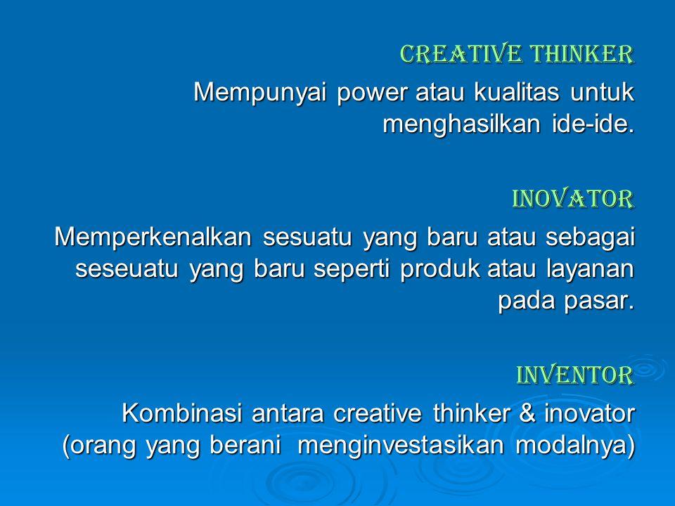 CREATIVE THINKER Mempunyai power atau kualitas untuk menghasilkan ide-ide. INOVATOR.