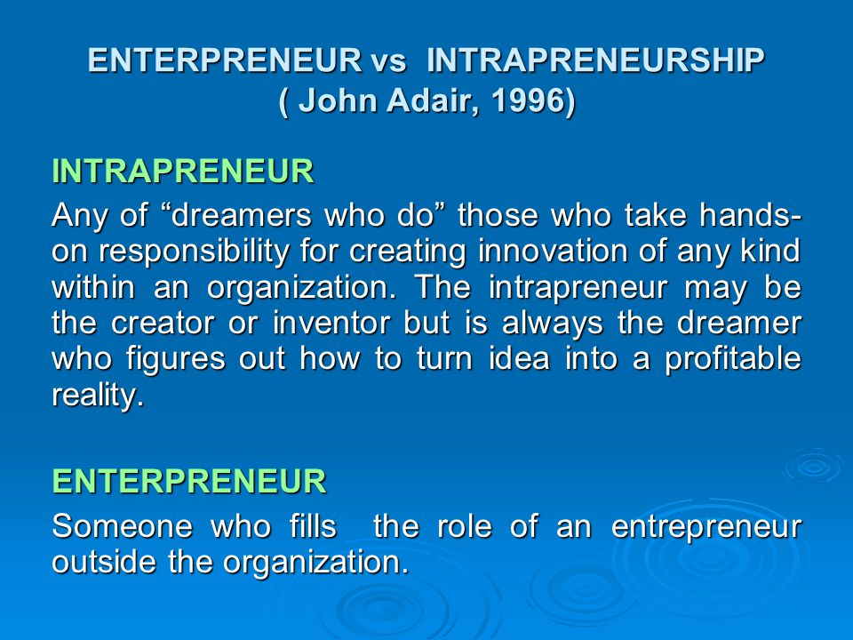 ENTERPRENEUR vs INTRAPRENEURSHIP ( John Adair, 1996)