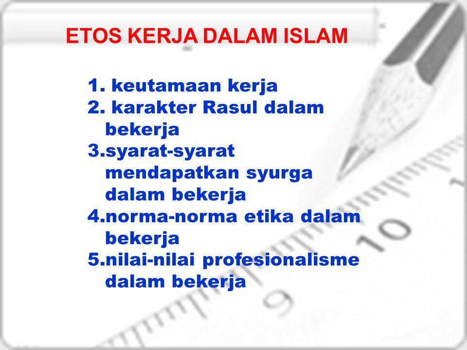 ETOS KERJA DALAM ISLAM keutamaan kerja karakter Rasul dalam bekerja