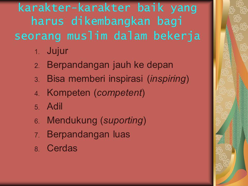 karakter-karakter baik yang harus dikembangkan bagi seorang muslim dalam bekerja