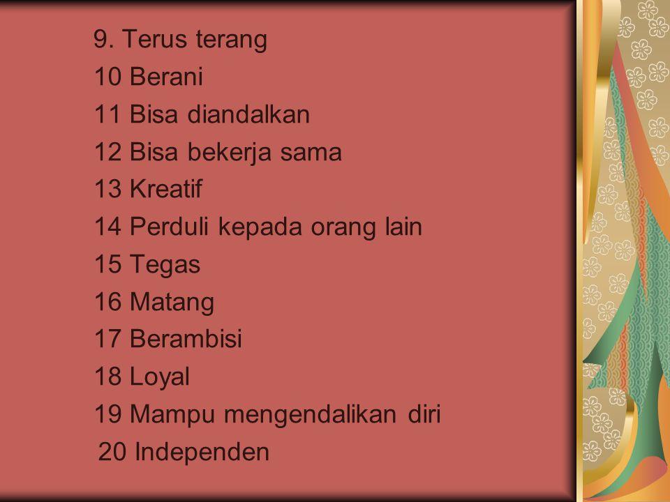 9. Terus terang 10 Berani. 11 Bisa diandalkan. 12 Bisa bekerja sama. 13 Kreatif. 14 Perduli kepada orang lain.