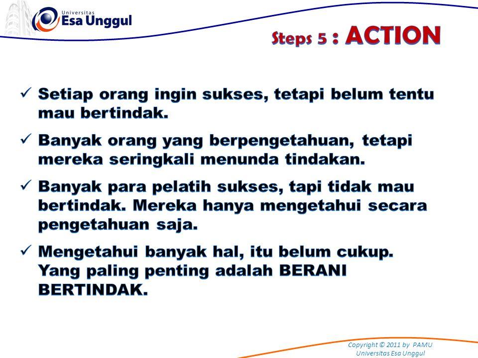 Steps 5 : ACTION Setiap orang ingin sukses, tetapi belum tentu mau bertindak.