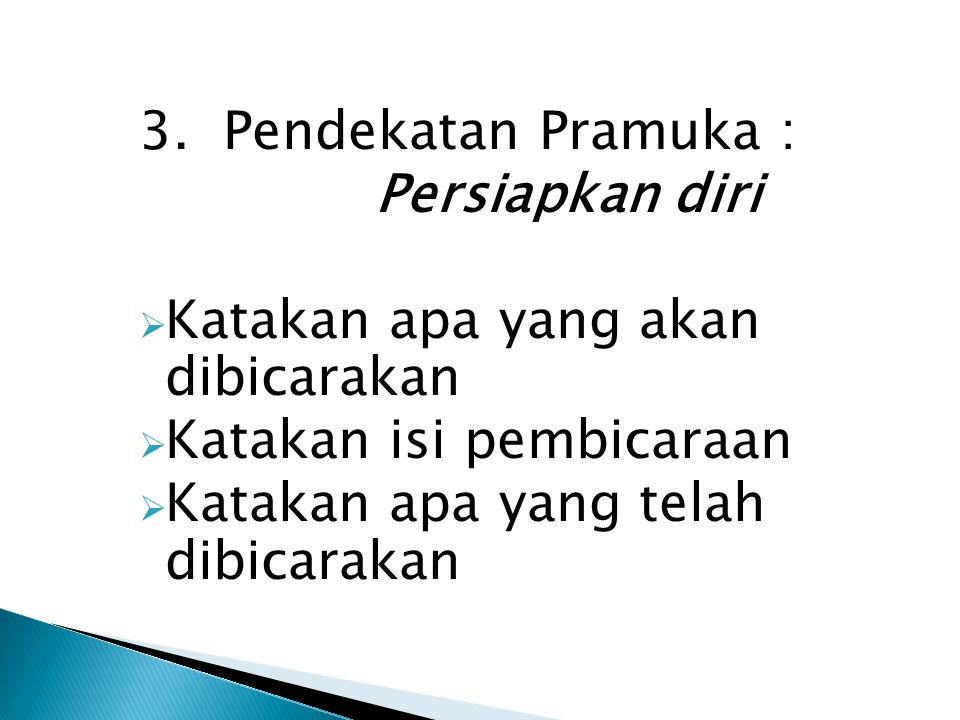 3. Pendekatan Pramuka : Persiapkan diri. Katakan apa yang akan dibicarakan. Katakan isi pembicaraan.