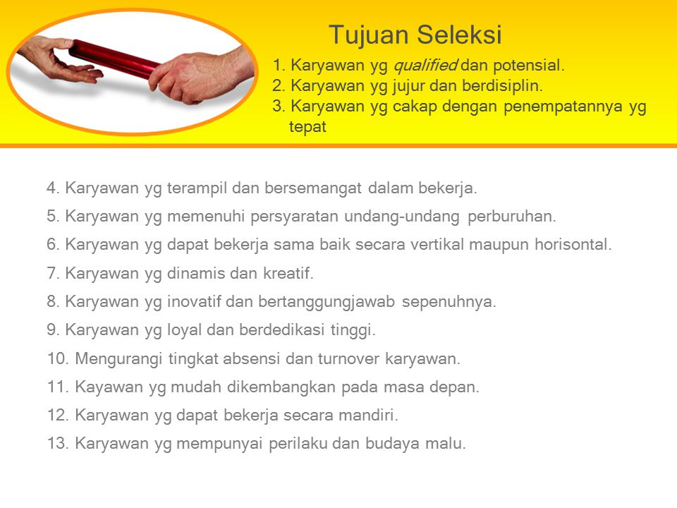 Tujuan Seleksi 1. Karyawan yg qualified dan potensial.