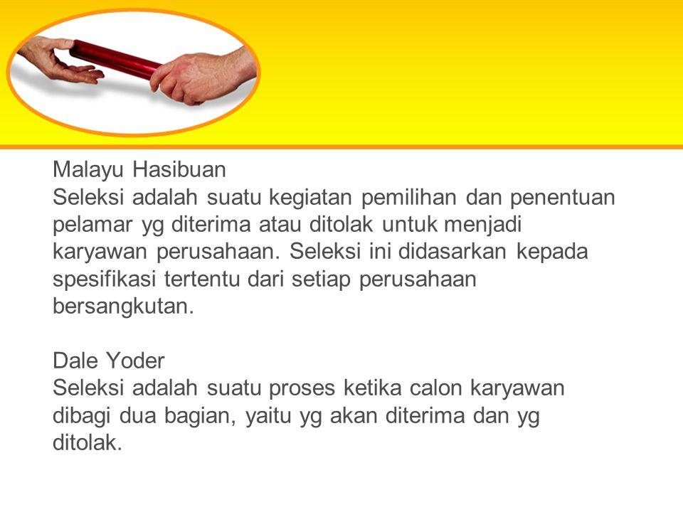 Malayu Hasibuan Seleksi adalah suatu kegiatan pemilihan dan penentuan pelamar yg diterima atau ditolak untuk menjadi karyawan perusahaan.