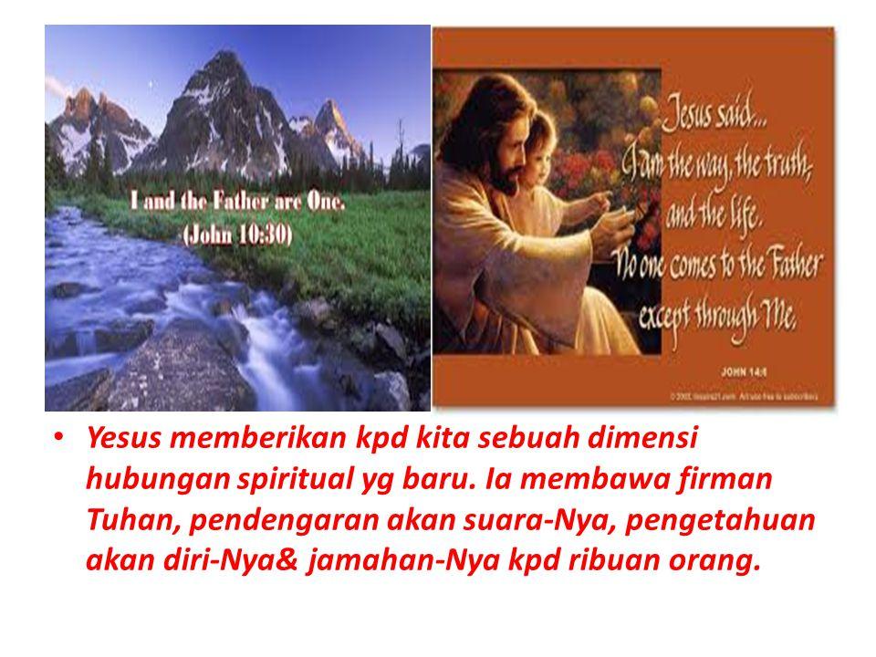 Yesus memberikan kpd kita sebuah dimensi hubungan spiritual yg baru
