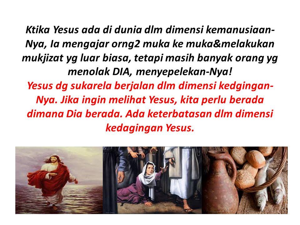 Ktika Yesus ada di dunia dlm dimensi kemanusiaan-Nya, Ia mengajar orng2 muka ke muka&melakukan mukjizat yg luar biasa, tetapi masih banyak orang yg menolak DIA, menyepelekan-Nya.