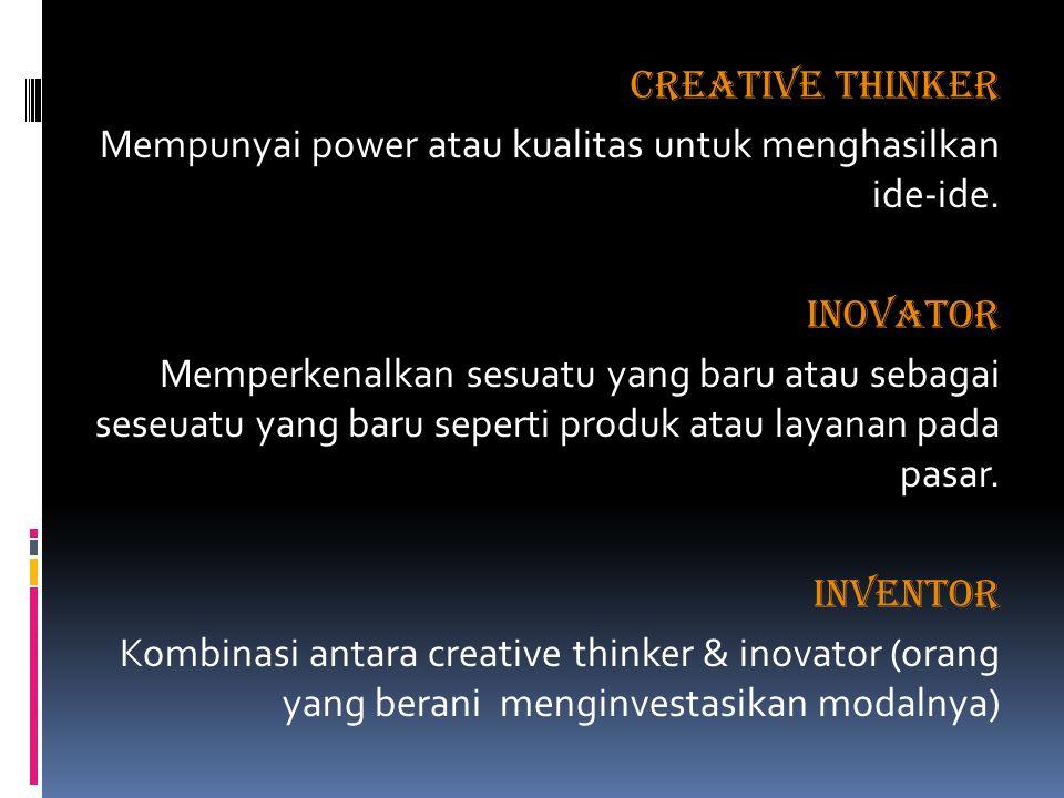 CREATIVE THINKER Mempunyai power atau kualitas untuk menghasilkan ide-ide.